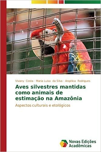 Aves Silvestres Mantidas Como Animais de Estimacao Na Amazonia