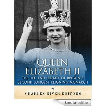 Queen Elizabeth II: The Life and Legacy of Britain's Second Longest Reigning Monarch (English Edition) [Kindle-editie]