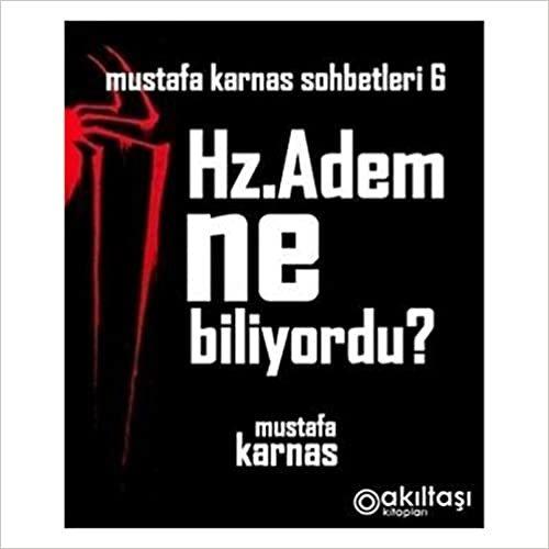 Hz. Adem Ne Biliyordu?: Mustafa Karnas Sohbetleri-7