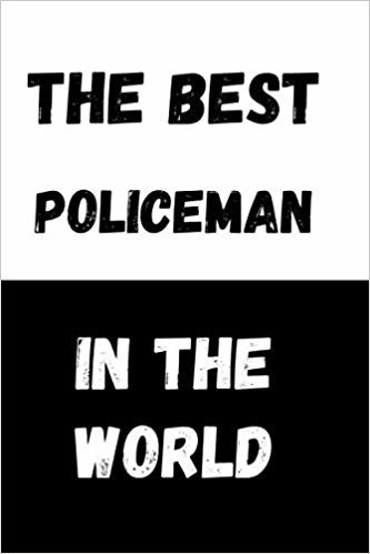 The Best Policeman In The World: Great Gift Idea, Motivational Notebook, Journal, Diary,Planner, Funny Office Journals (110 Lined Pages, Size 6 x 9)