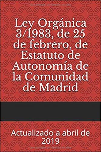 Ley Orgánica 3/1983, de 25 de febrero, de Estatuto de Autonomía de la Comunidad de Madrid: Actualizado a abril de 2019 (Códigos básicos)