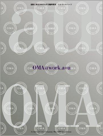 OMA@work.a+u Rem Koolhaas―a+u Special Issue(エー・アンド・ユー臨時増刊)