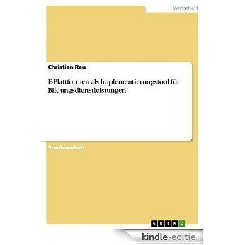 E-Plattformen als Implementierungstool für Bildungsdienstleistungen [Kindle-editie]