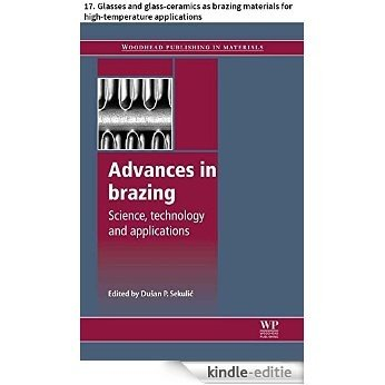 Advances in brazing: 17. Glasses and glass-ceramics as brazing materials for high-temperature applications (Woodhead Publishing Series in Welding and Other Joining Technologies) [Kindle-editie]