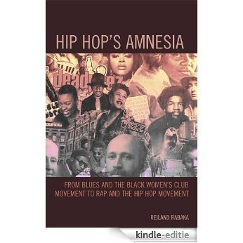 Hip Hop's Amnesia: From Blues and the Black Women's Club Movement to Rap and the Hip Hop Movement [Kindle-editie]