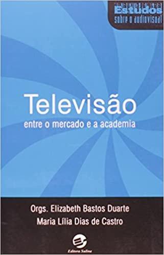 Televisão. Entre o Mercado e a Academia