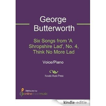 Six Songs from 'A Shropshire Lad', No. 4, Think No More Lad [Kindle-editie]