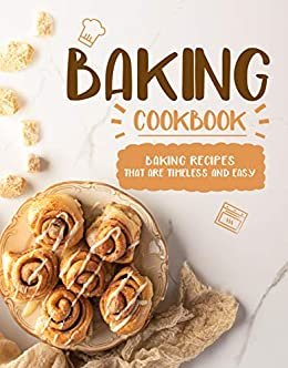 Baking Cookbook: Baking Recipes that are Timeless and Easy (2nd Edition) (English Edition)