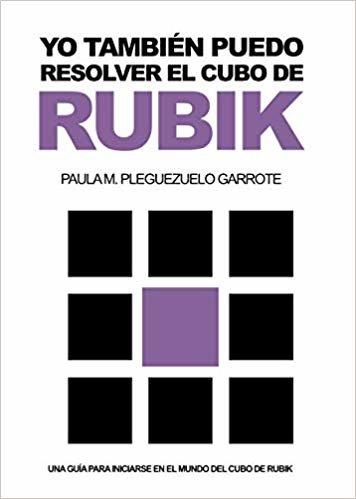 YO TAMBIÉN PUEDO RESOLVER EL CUBO DE RUBIK: UNA GUÍA PARA INICIARSE EN EL MUNDO DEL CUBO DE RUBIK