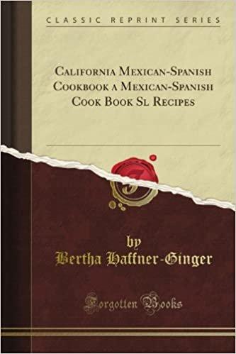 California Mexican-Spanish Cookbook a Mexican-Spanish Cook Book Sl Recipes (Classic Reprint)