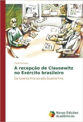 A Recepcao de Clausewitz No Exercito Brasileiro
