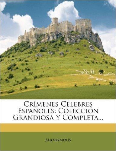 Crimenes Celebres Espanoles: Coleccion Grandiosa y Completa...