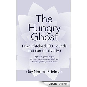 The Hungry Ghost: How I Ditched 100 Pounds and Came Fully Alive (English Edition) [Kindle-editie]