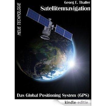 Satellitennavigation: Das Global Positioning System (GPS) (Neue Technologie 1) (German Edition) [Kindle-editie]