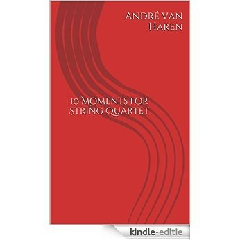 10 Moments for String Quartet (English Edition) [Print Replica] [Kindle-editie]