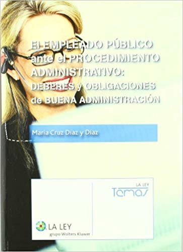 El empleado pœblico ante el procedimiento administrativo: deberes y obligaciones de buena administraci—n
