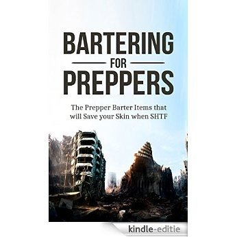 Prepper: Bartering for Preppers: The Prepper Barter Items that will Save your Skin when SHTF. (Prepper Barter Essentials Book 1) (English Edition) [Kindle-editie]