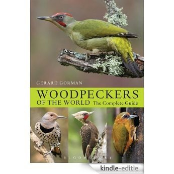 Woodpeckers of the World: The Complete Guide (Helm Photographic Guides) [Kindle-editie]