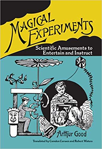 Magical Experiments: Scientific Amusements to Entertain and Instruct