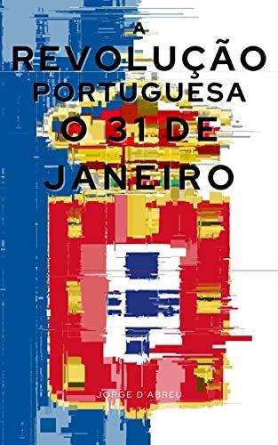A Revolução Portuguesa - O 31 de Janeiro: Com índice ativo