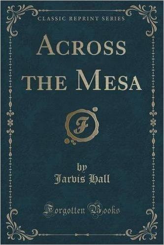 Across the Mesa (Classic Reprint)