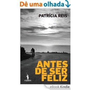 Antes de Ser Feliz [eBook Kindle]
