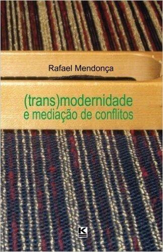 Transmodernidade e Mediação de Conflitos