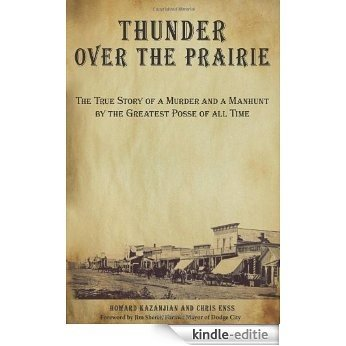 Thunder over the Prairie: The True Story of a Murder and a Manhunt by the Greatest Posse of All Time [Kindle-editie]