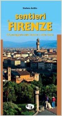 Sentieri di Firenze. 47 passeggiate nella natura e nella storia