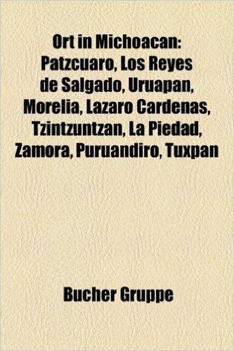Ort in Michoac N: P Tzcuaro, Los Reyes de Salgado, Uruapan, Morelia, L Zaro C Rdenas, Tzintzuntzan, La Piedad, Zamora, Puru Ndiro, Tuxpa