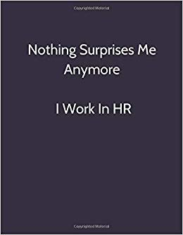 Nothing Surprises Me Anymore I Work In HR: Original Humor Journal, Gift For Employees, Boss, Coworker (110 pages, unlined, 8.5 x 11) (Funny)