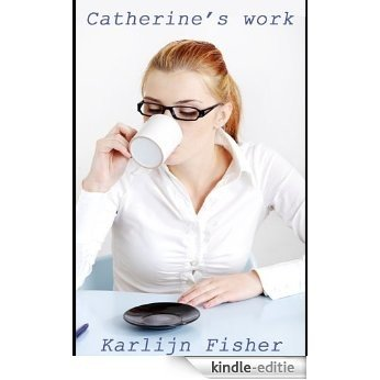 *NEW* Catherine's work - doing overtime (English Edition) [Kindle-editie]