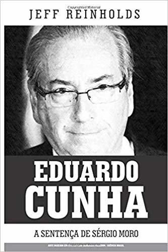 Eduardo Cunha: A Sentença de Sérgio Moro