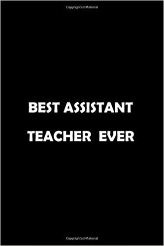 Best Assistant Teacher  Ever: Soft Cover Lined 100 Page Writing Notebook Diary 6*9
