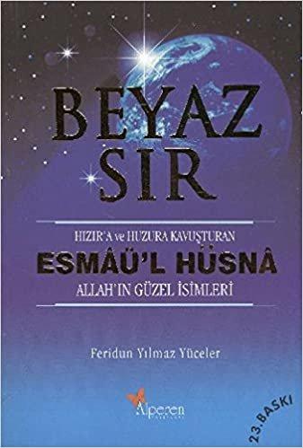 Beyaz Sır (Esmaü'l Hüsna-Allah'ın Güzel İsimleri): Feridun Yılmaz Yüceler Serisi:1