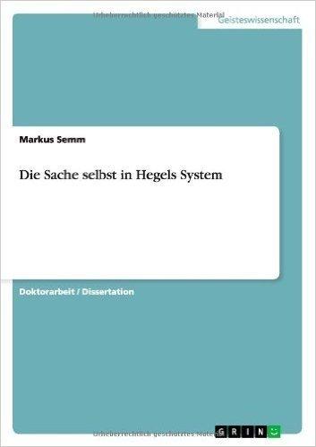 Die Sache Selbst in Hegels System