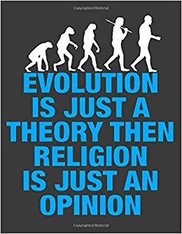 Evolution Is Just A Theory Then Religion is Just An Opinion: Atheist Gifts. Atheist Notebook. 8.5 x 11 size 120 page wide ruled Atheist Journal. Evolution Notebook Journal.