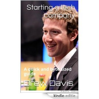 Starting Your Own Tech Company: A Quick and Byte Sized Guide (English Edition) [Kindle-editie]