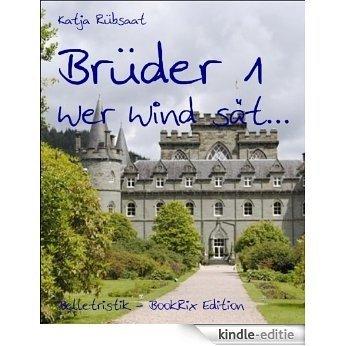 Brüder 1: Wer Wind sät... (German Edition) [Kindle-editie]