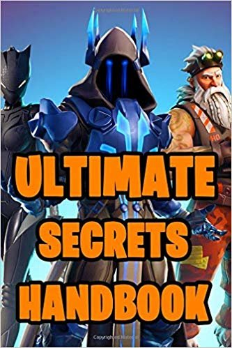 Ultimate Secrets Handbook: All-In-One Battle Royale Secrets Book. Secrets, Hints, Tips & Tricks, Strategies How To Survive and Win The Game. Ultimate ... All Fortniters 2019. (Battle Royale Books)