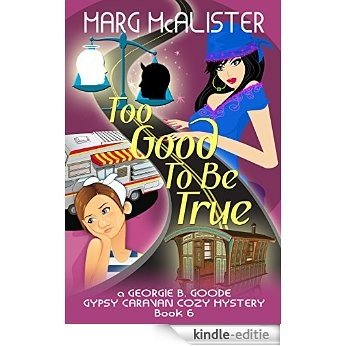 Too Good to be True: Book 6 Georgie B. Goode Gypsy Caravan Cozy Mystery (English Edition) [Kindle-editie]