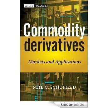 Commodity Derivatives: Markets and Applications (The Wiley Finance Series) [Kindle-editie]