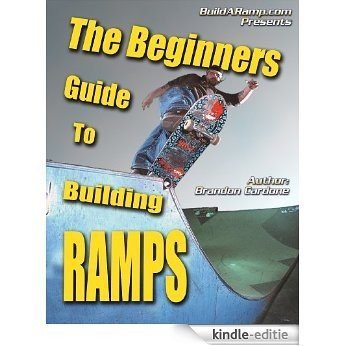 The Beginner's Guide To Building Ramps (English Edition) [Kindle-editie]