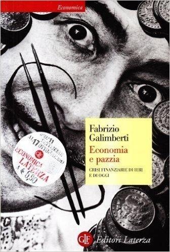 Economia e pazzia. Crisi finanziarie di ieri e di oggi (Economica Laterza) di Galimberti, Fabrizio (2003) Tapa blanda