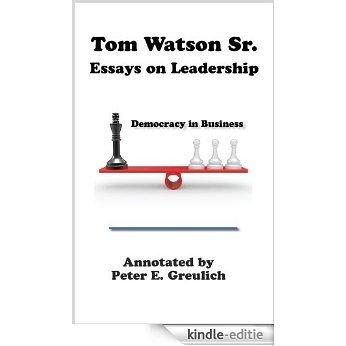 Tom Watson Sr. Essays on Leadership (Democracy in Business Book 1) (English Edition) [Kindle-editie]