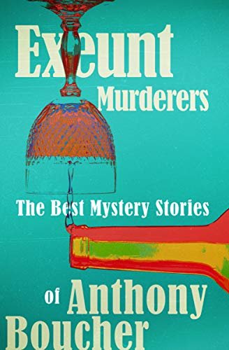Exeunt Murderers: The Best Mystery Stories of Anthony Boucher (English Edition)