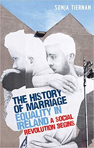 The History of Marriage Equality in Ireland: A Social Revolution Begins