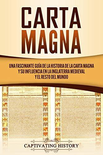 Carta Magna: Una fascinante guía de la historia de la Carta Magna y su influencia en la Inglaterra medieval y el resto del mundo