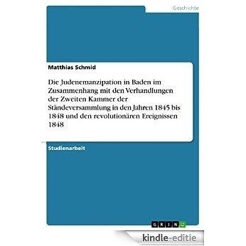 Die Judenemanzipation in Baden im Zusammenhang mit den Verhandlungen der Zweiten Kammer der Ständeversammlung in den Jahren 1845 bis 1848 und den revolutionären Ereignissen 1848 [Kindle-editie]