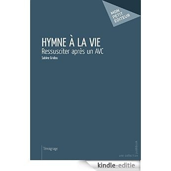 Hymne à la vie: Ressusciter après un AVC (MON PETIT EDITE) [Kindle-editie]